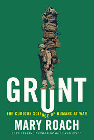 Grunt: The Curious Science of Humans at War, by Mary Roach.