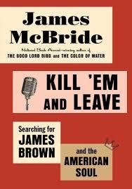 Kill 'Em and Leave, by James McBride.
